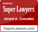 Rated by Super Lawyers - Jerard A. Gonzalez - SuperLawyers.com