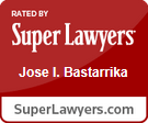 Rated by Super Lawyers - Jose I. Bastarrika - SuperLawyers.com